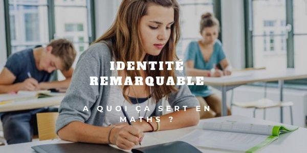 Quels sont les 3 identités remarquables et comment les utiliser?